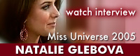 Interview with Natalie Glebova, Miss Universe 2005